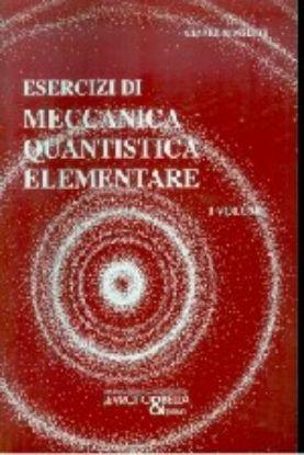 Immagine di ESERCIZI DI MECCANICA QUANTISTICA ELEMENTARE VOL. I