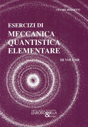 Immagine di ESERCIZI DI MECCANICA QUANTISTICA ELEMENTARE VOL. III