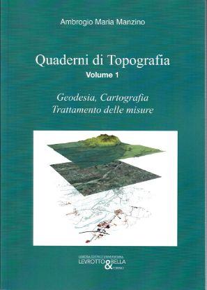 Immagine di QUADERNI DI TOPOGRAFIA  VOL. 1 : GEODESIA ,CARTOGRAFIA, TRATTAMENTO DELLE MISURE