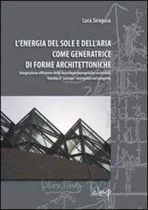 Immagine di ENERGIA DEL SOLE E DELL'ARIA COME GENERATRICE DI FORME ARCHITETTONICHE (L')