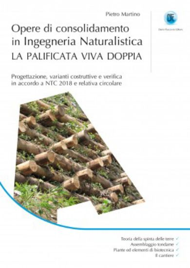 Immagine di OPERE DI CONSOLIDAMENTO IN INGEGNERIA NATURALISTICA. LA PALIFICATA VIVA DOPPIA. PROGETTAZIONE, V...